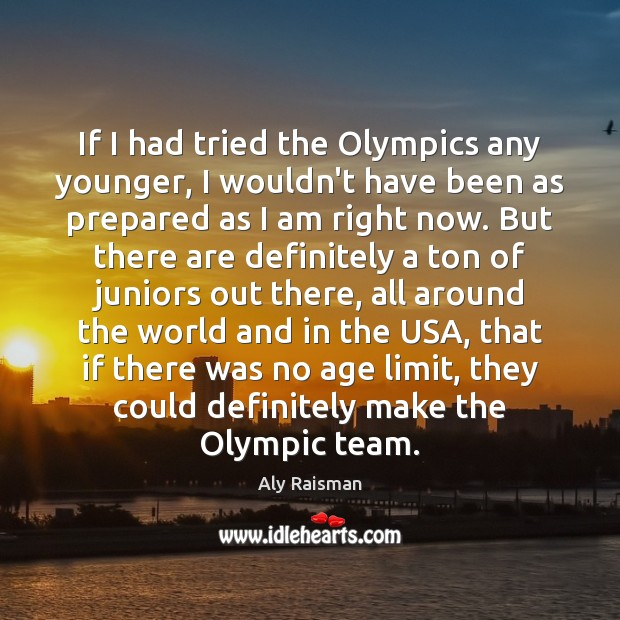 Image, If I had tried the Olympics any younger, I wouldn't have been