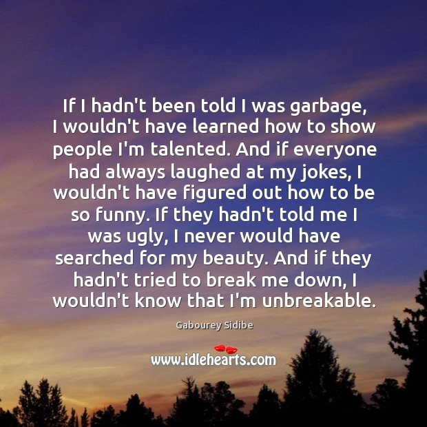 If I hadn't been told I was garbage, I wouldn't have learned Gabourey Sidibe Picture Quote