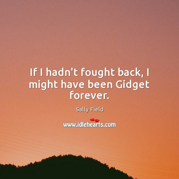 Image, If I hadn't fought back, I might have been Gidget forever.
