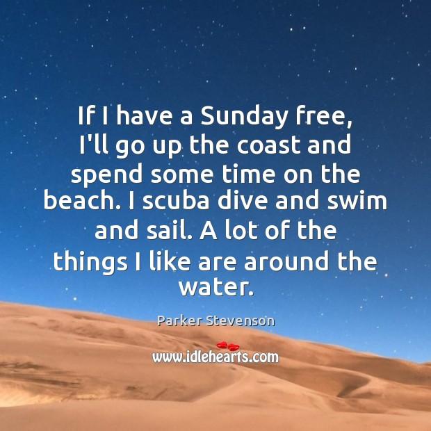 If I have a Sunday free, I'll go up the coast and Image