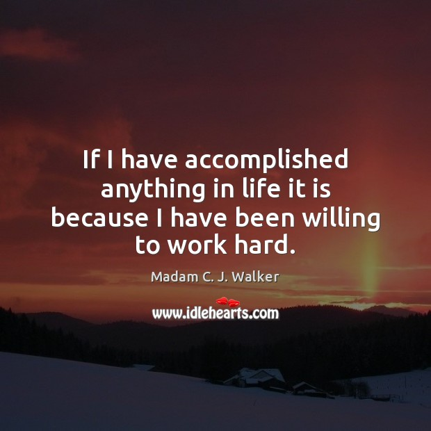 Image, If I have accomplished anything in life it is because I have been willing to work hard.
