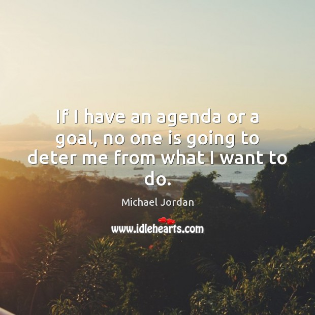Image, If I have an agenda or a goal, no one is going to deter me from what I want to do.
