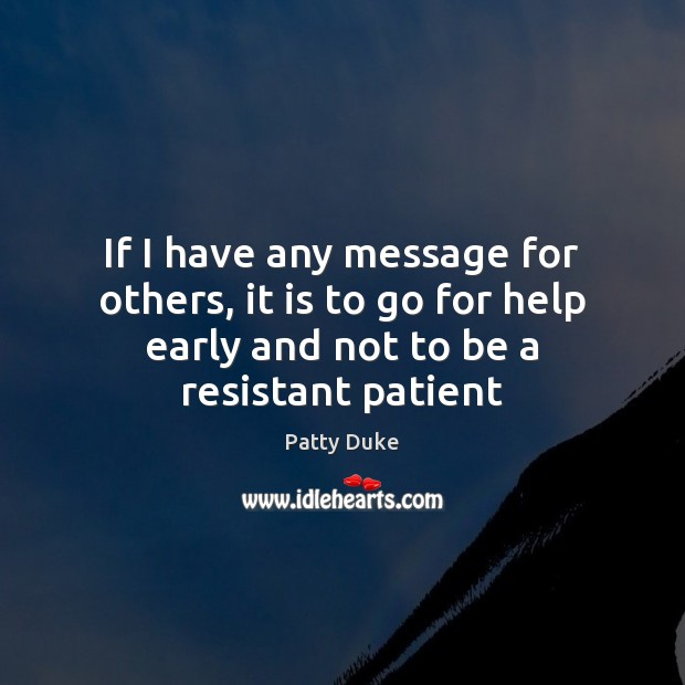 If I have any message for others, it is to go for Patient Quotes Image