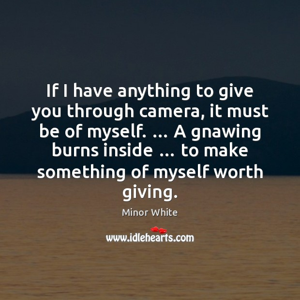 Image, If I have anything to give you through camera, it must be