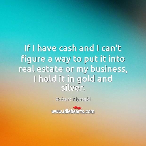 If I have cash and I can't figure a way to put Real Estate Quotes Image
