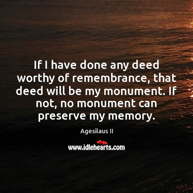 Image, If I have done any deed worthy of remembrance, that deed will
