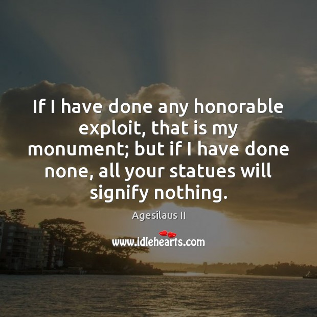Image, If I have done any honorable exploit, that is my monument; but