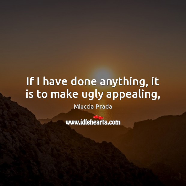 If I have done anything, it is to make ugly appealing, Image