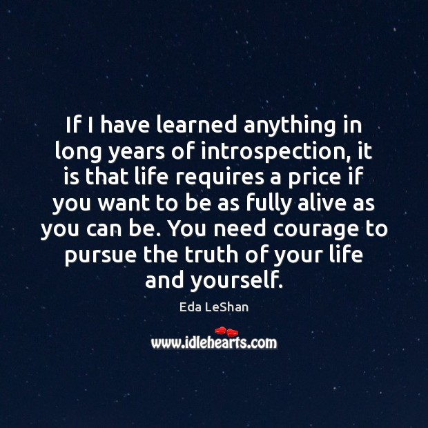 If I have learned anything in long years of introspection, it is Eda LeShan Picture Quote