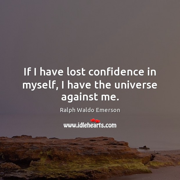 If I have lost confidence in myself, I have the universe against me. Image