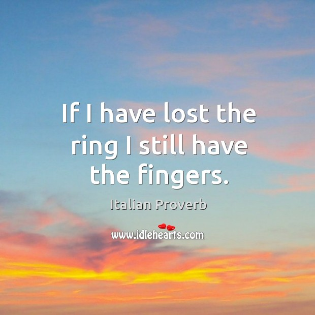 If I have lost the ring I still have the fingers. Image