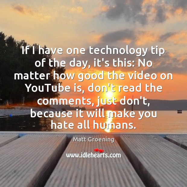 If I have one technology tip of the day, it's this: No Matt Groening Picture Quote