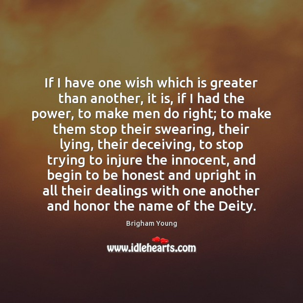 If I have one wish which is greater than another, it is, Brigham Young Picture Quote