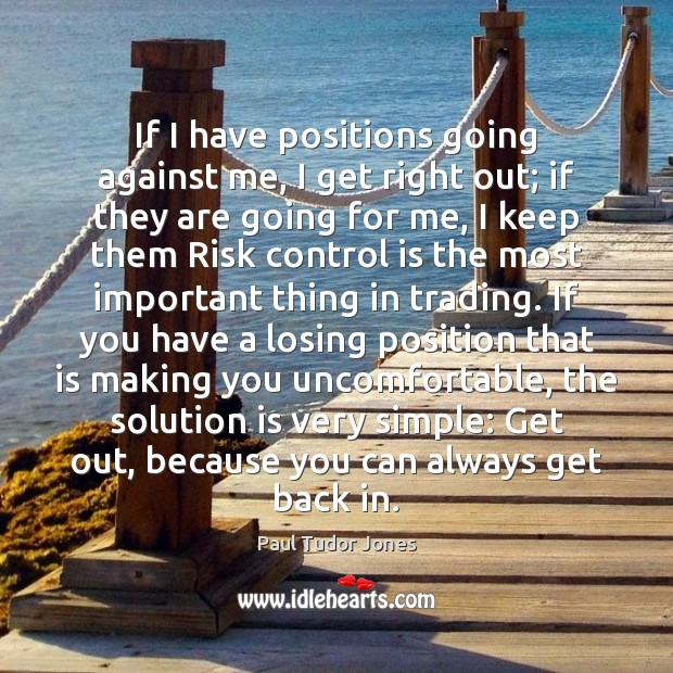 If I have positions going against me, I get right out; if Solution Quotes Image