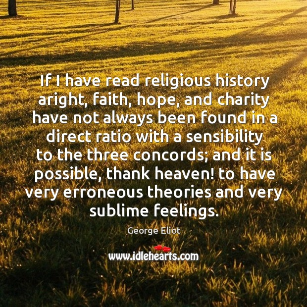 If I have read religious history aright, faith, hope, and charity have Image