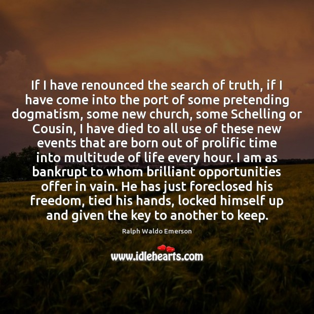 Image, If I have renounced the search of truth, if I have come