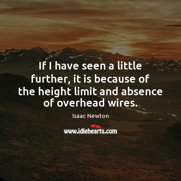 Isaac Newton Picture Quote image saying: If I have seen a little further, it is because of the