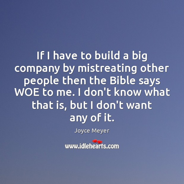 Image, If I have to build a big company by mistreating other people