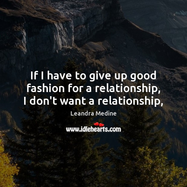 If I have to give up good fashion for a relationship, I don't want a relationship, Image