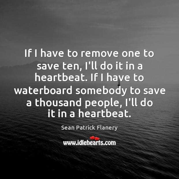 If I have to remove one to save ten, I'll do it Image