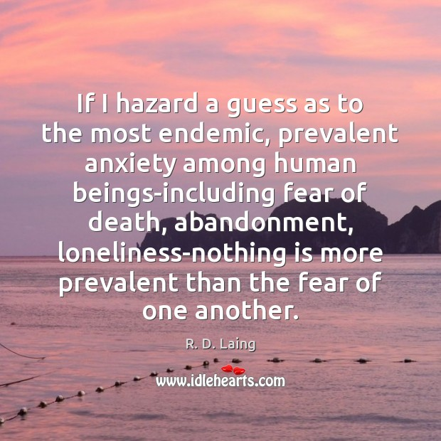 Image, If I hazard a guess as to the most endemic, prevalent anxiety