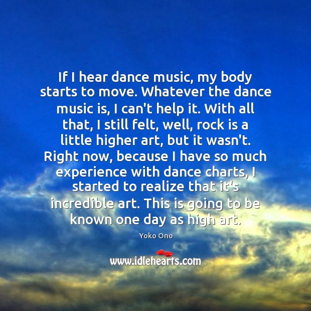 If I hear dance music, my body starts to move. Whatever the Image