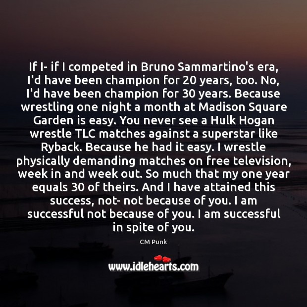 If I- if I competed in Bruno Sammartino's era, I'd have been Image