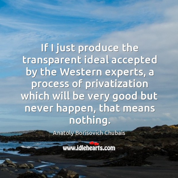 Image, If I just produce the transparent ideal accepted by the western experts, a process of privatization