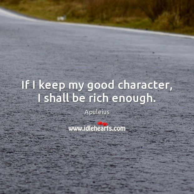 Image, If I keep my good character, I shall be rich enough.