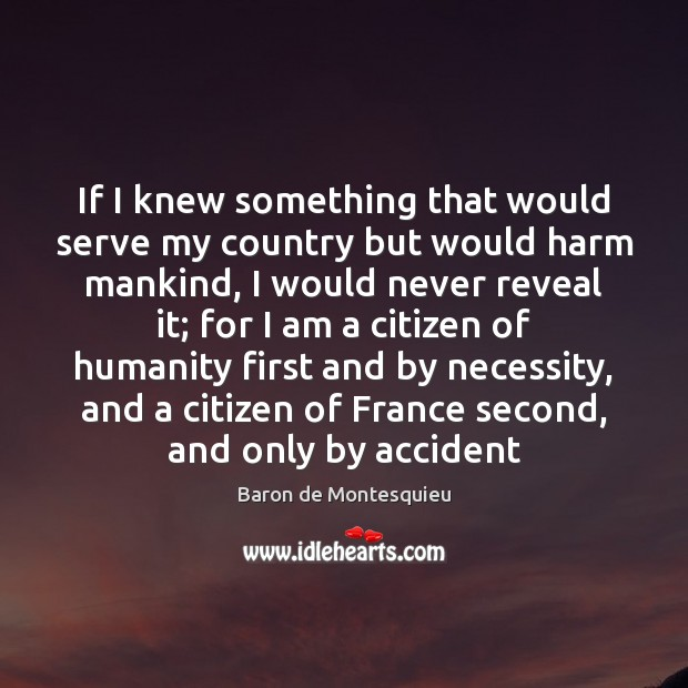 If I knew something that would serve my country but would harm Baron de Montesquieu Picture Quote