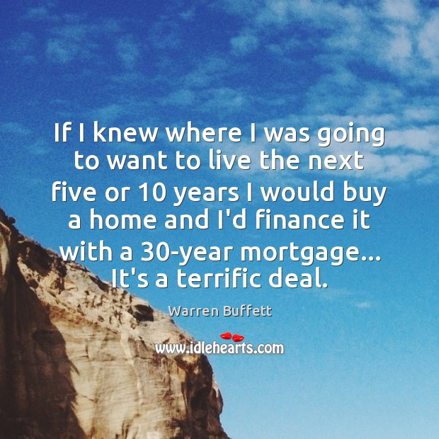 If I knew where I was going to want to live the Warren Buffett Picture Quote
