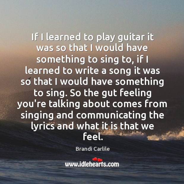 If I learned to play guitar it was so that I would Image