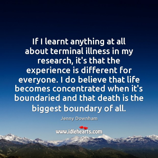 If I learnt anything at all about terminal illness in my research, Jenny Downham Picture Quote