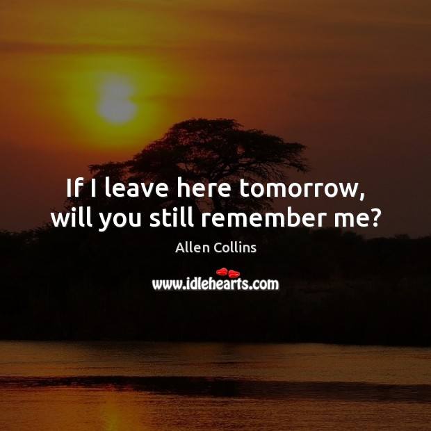 If I leave here tomorrow, will you still remember me? Image