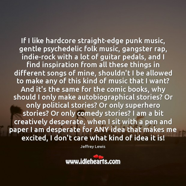 If I like hardcore straight-edge punk music, gentle psychedelic folk music, gangster I Don't Care Quotes Image