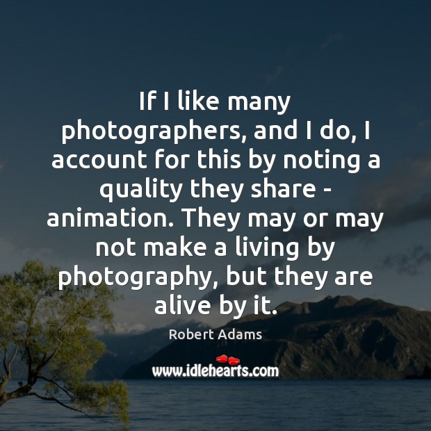 If I like many photographers, and I do, I account for this Robert Adams Picture Quote