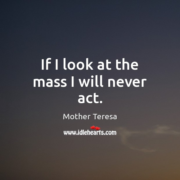 Image, If I look at the mass I will never act.