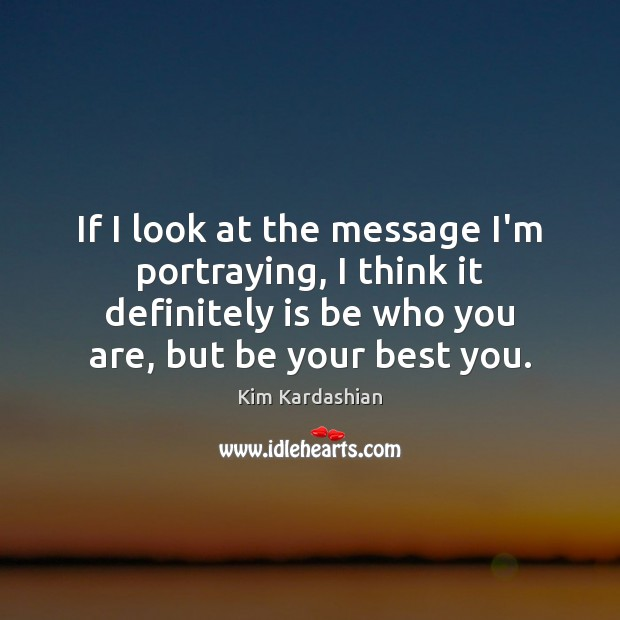 Image, If I look at the message I'm portraying, I think it definitely