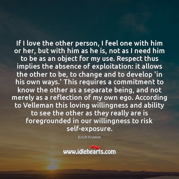 If I love the other person, I feel one with him or Erich Fromm Picture Quote