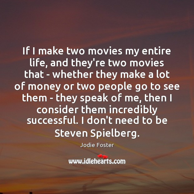 If I make two movies my entire life, and they're two movies Jodie Foster Picture Quote