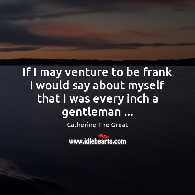 If I may venture to be frank I would say about myself Image
