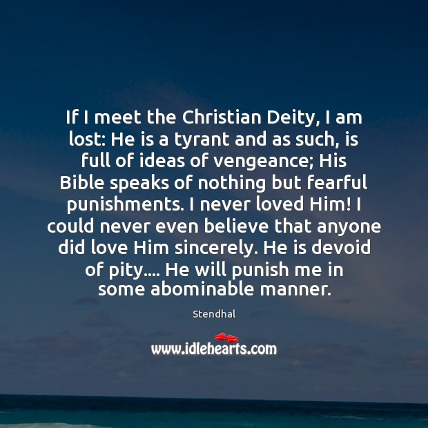 If I meet the Christian Deity, I am lost: He is a Stendhal Picture Quote