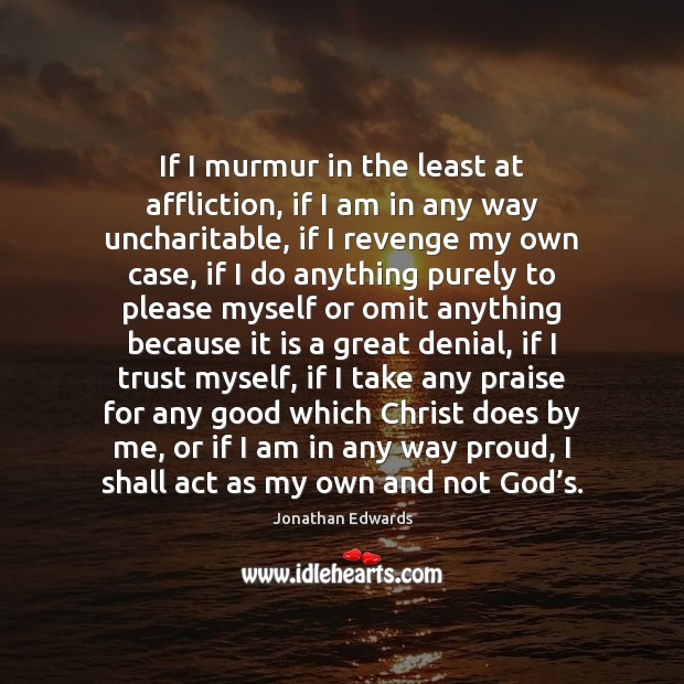 Image, If I murmur in the least at affliction, if I am in