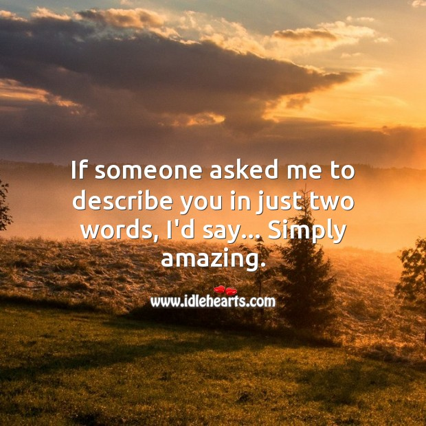If I need to describe you in just two words, I'd say… Simply amazing. Sweet Love Quotes Image