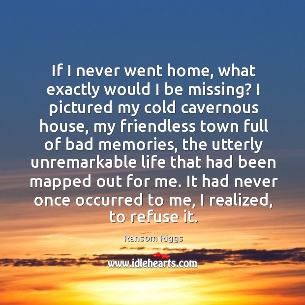 If I never went home, what exactly would I be missing? I Image
