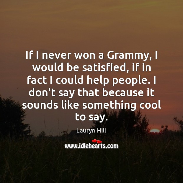 If I never won a Grammy, I would be satisfied, if in Image