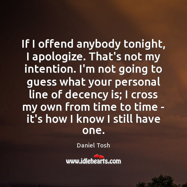 If I offend anybody tonight, I apologize. That's not my intention. I'm Image