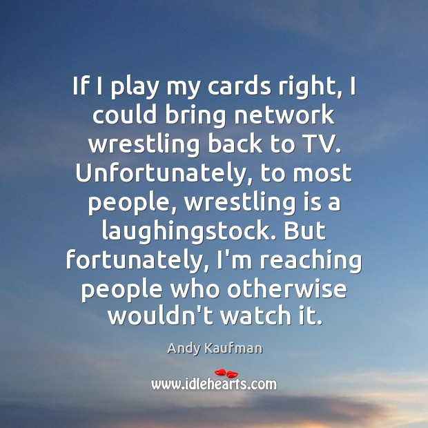 Image, If I play my cards right, I could bring network wrestling back