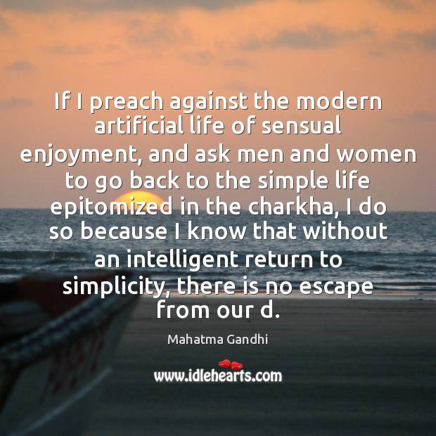 If I preach against the modern artificial life of sensual enjoyment, and Image