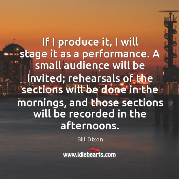 If I produce it, I will stage it as a performance. A small audience will be invited Image
